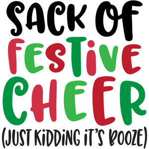 sack of festive cheer (just kidding it's booze)