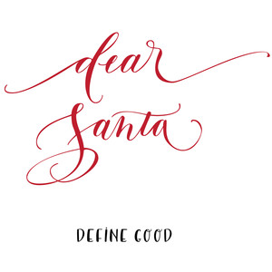 dear santa, define good
