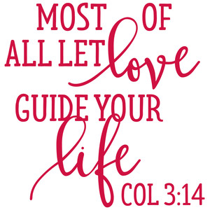 most of all let love guide your life