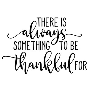there is always something to be thankful for