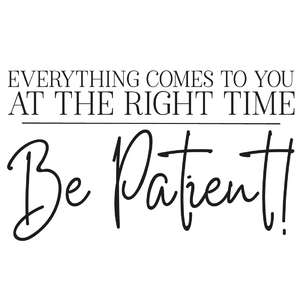 everything comes to you at the right time be patient quote