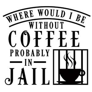 where without coffee in jail