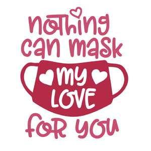 nothing can mask my love for you