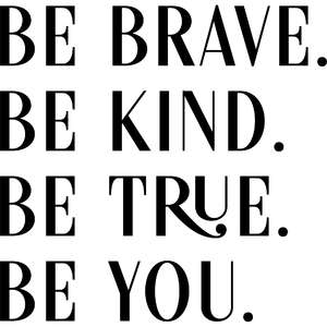 be brave be kind be true be you