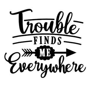 trouble finds me everywhere