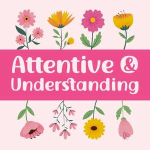 attentive and understanding