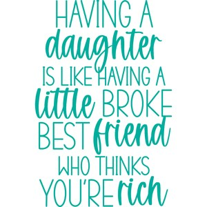 a daughter is like having a little broke best friend