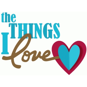 the things i love phrase