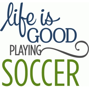 life is good soccer phrase