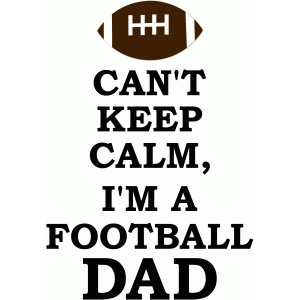 can't keep calm i'm a football dad