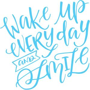 wake up every day and smile