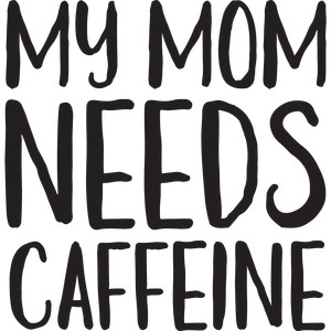 baby t-shirt: my mom needs caffeine