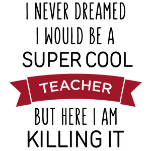 i never dreamed super cool - teacher