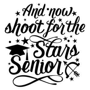 and now shoot for the stars senior