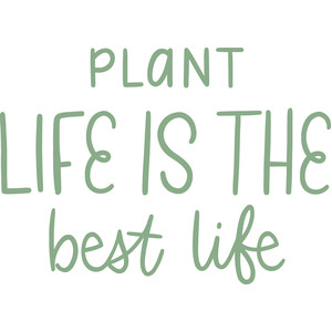 plant life is the best life
