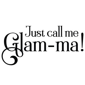 just call me glam-ma!