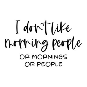 i don't like morning people