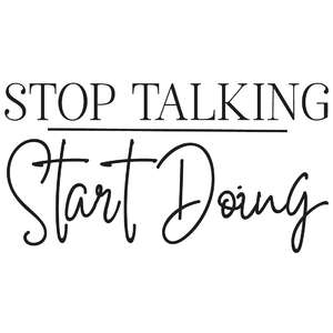 stop talking start doing quote