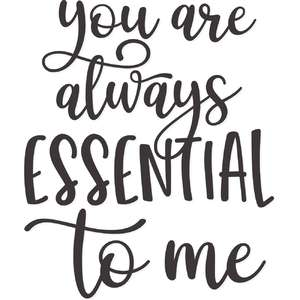 you are always essential to me