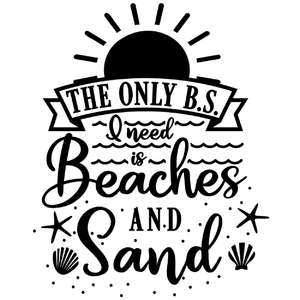 only bs need beaches and sand