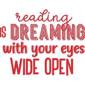 reading is dreaming with your eyes wide open