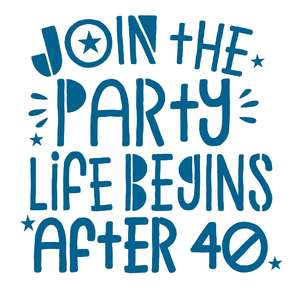 join the party life begins after 40