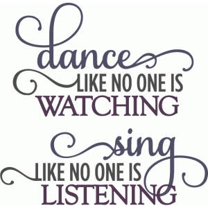 dance like no one is watching - layered phrase