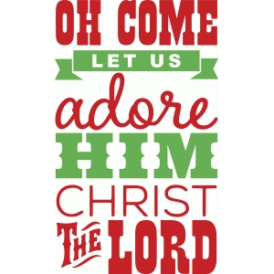 oh come let us adore him christ the lord