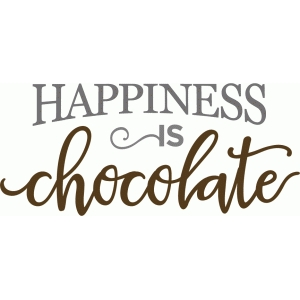 happiness is chocolate phrase