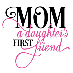mom a daughter's first friend