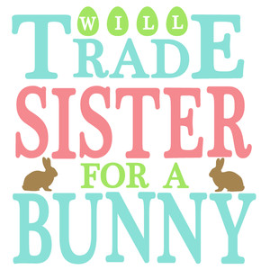 trade sister for bunny