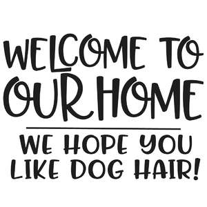 welcome to our home we hope you like dog hair!