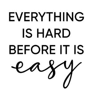 everything is hard before it is easy phrase