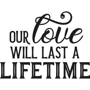 our love will last a lifetime