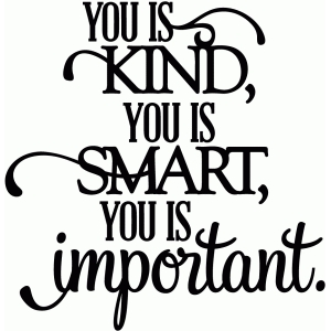 you is kind, you is smart, you is important - vinyl phrase