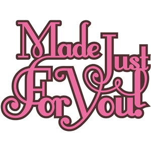 'made just for you' simple word phrase