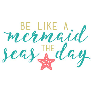 be like a mermaid seas the day