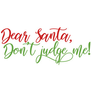 dear santa don't judge me
