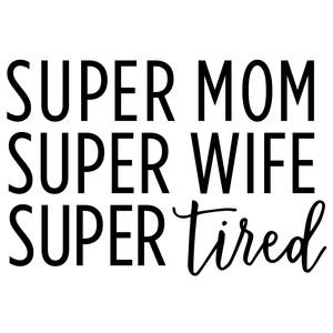 super mom super wife super tired phrase