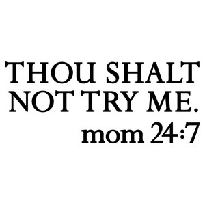 thou shalt not try me mom phrase