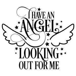 i have an angel looking out for me