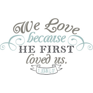 we love because he loved us first