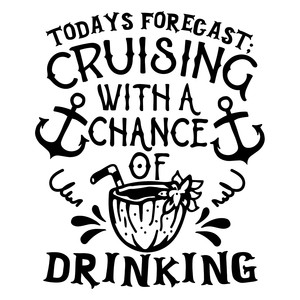 today's forecast cruising with a chance of drinking