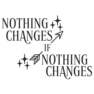 nothing changes if nothing changes arrow quote