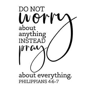 do not worry about anything instead pray about everything
