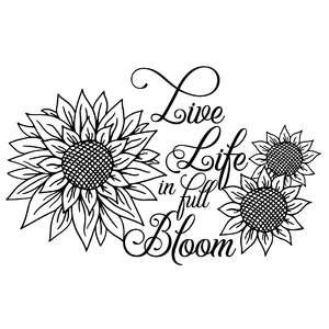 live life in full bloom sunflower quote