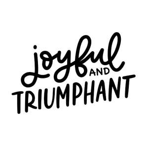 joyful and triumphant