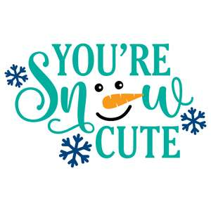 you're snow cute