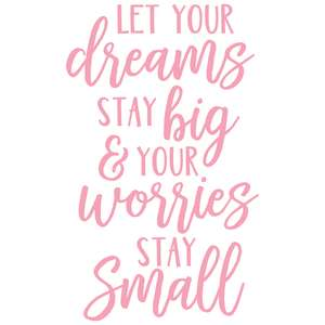let your dreams stay big & your worries stay small