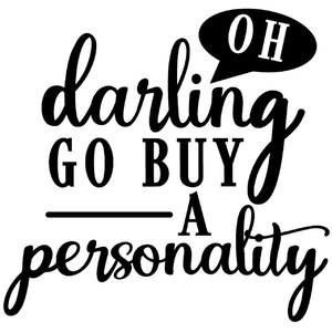 oh darling go buy a personality